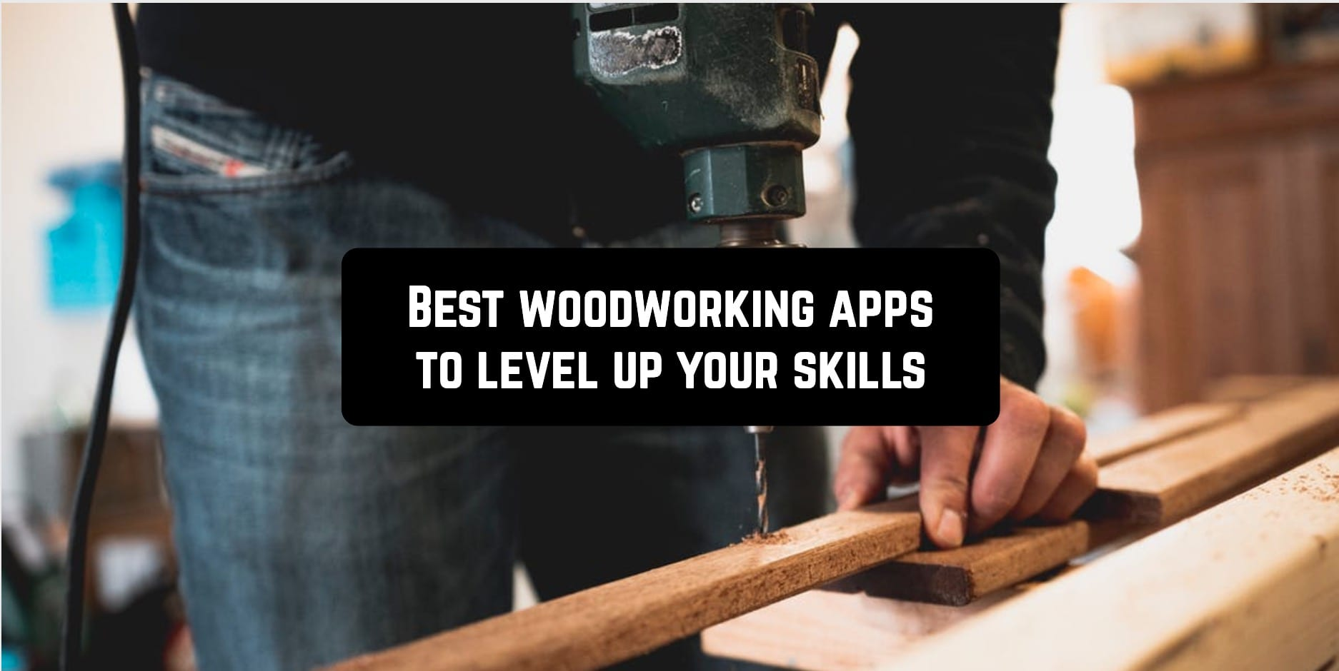Best woodworking apps to level up your skills