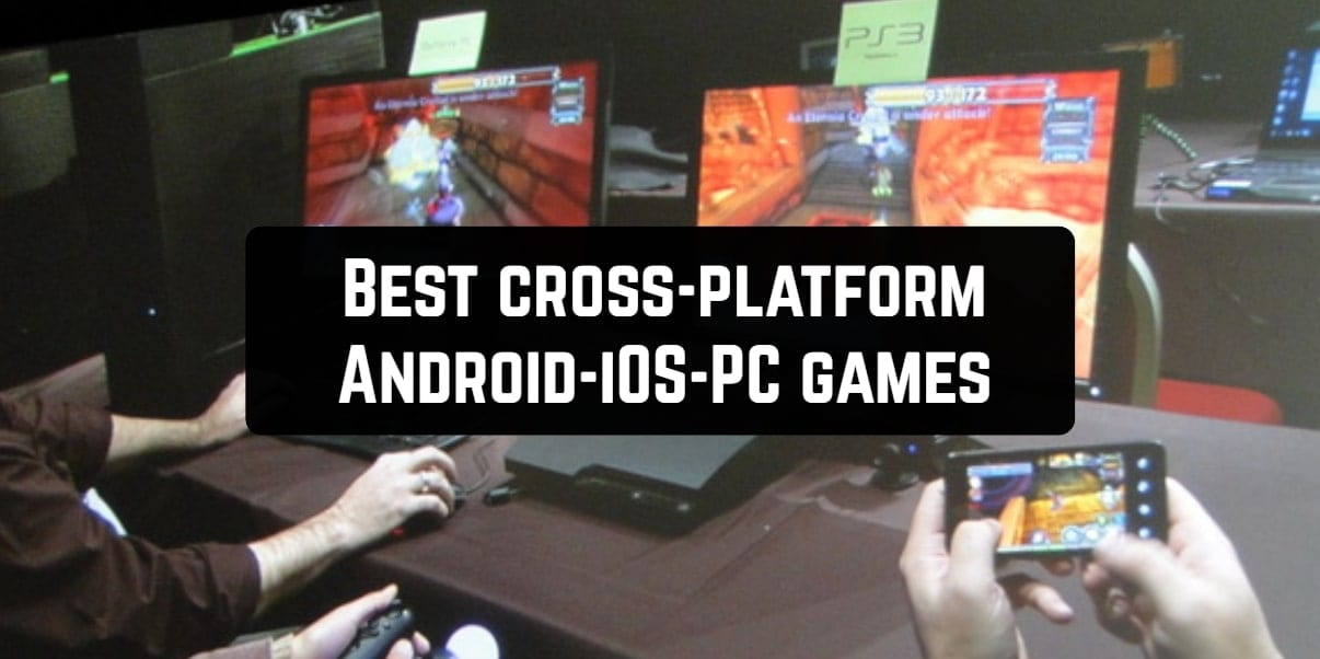 Best cross-platform Android-iOS-PC games