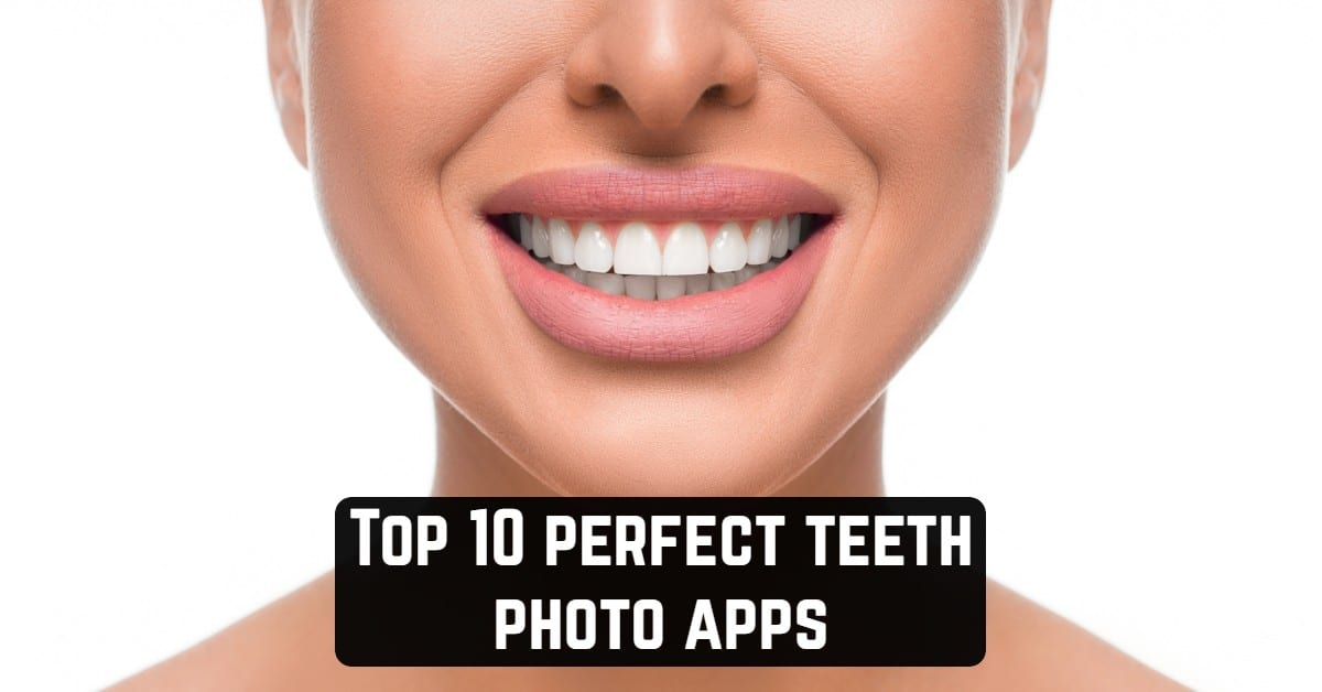 Top 10 perfect teeth photo apps