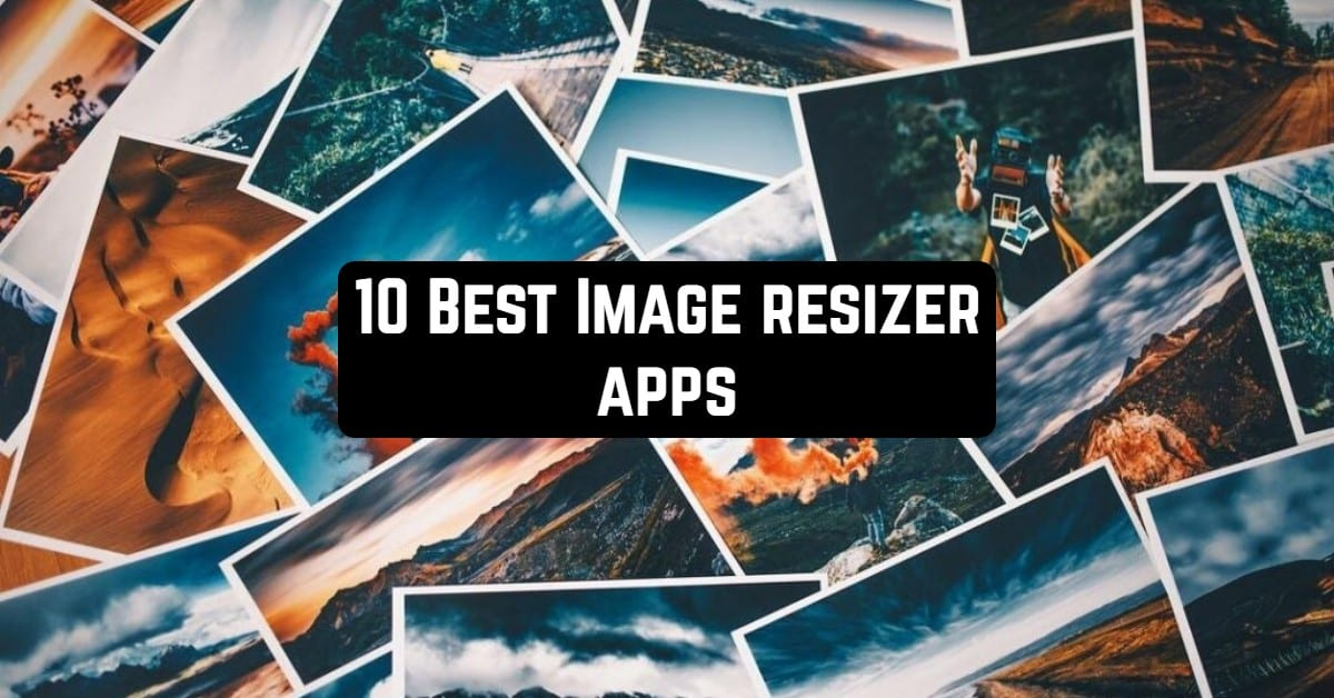 10 Best Image resizer apps