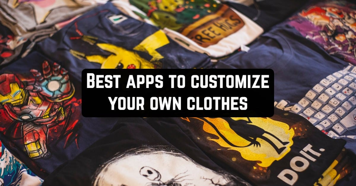 Best Apps to Customize Your Own Clothes