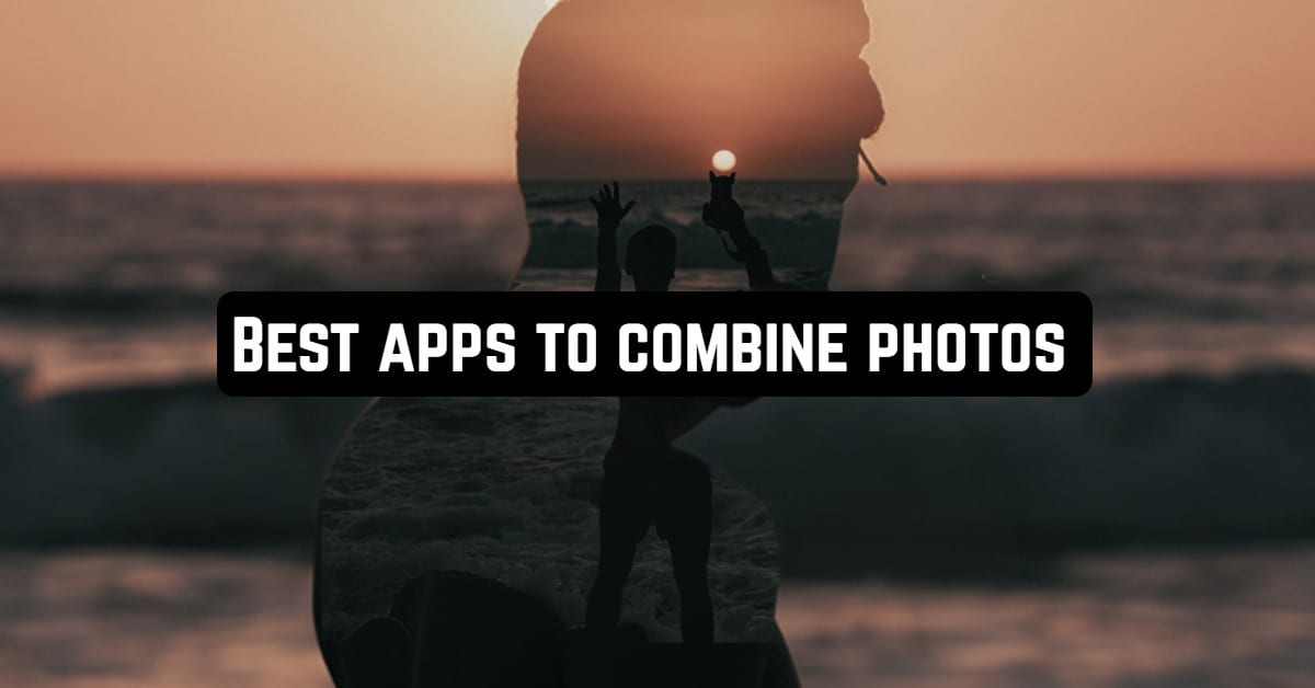 Best Apps to Combine Photos in 2021