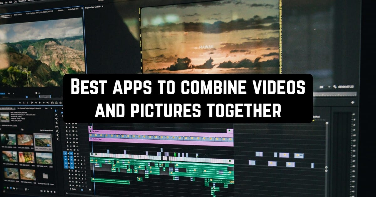 Best Apps to Combine Videos and Pictures Together